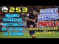 MESSI MAX. GOLEADOR HISTÓRICO LIGA DE ESPAÑA| TODOS LOS 253 GOLES| ALL 253 GOALS| PARTE 1