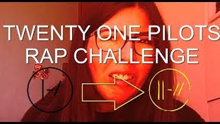 TWENTY ONE PILOTS RAP CHALLENGE!!