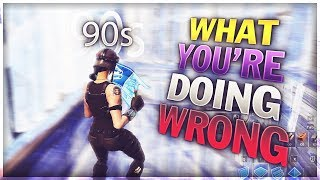 What you're doing wrong - 90s (Fortnite)