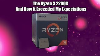 The $99 Ryzen 3 2200G - A Budget PC Gamer's Perspective