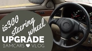IS300 Steering Wheel Upgrade! | 2AMVlog #5