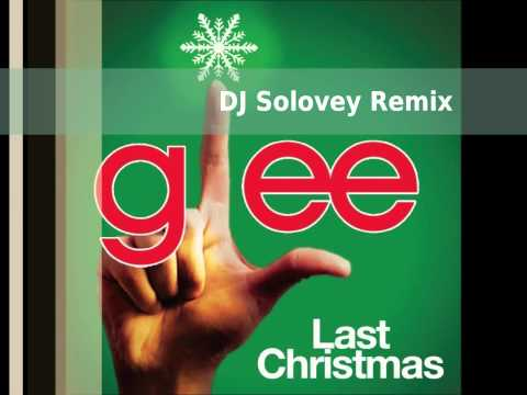 Glee Cast - Last Christmas (dj Solovey Remix) video