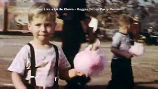 Just Like a Little Clown  - Reggae Dance Party Version