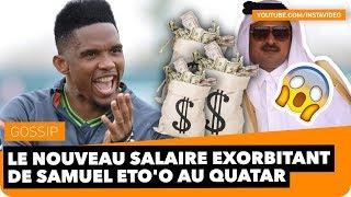 Le NOUVEAU SALAIRE EXORBITANT de Samuel Eto'o au Qatar !!!