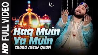 Haq Muin Ya Muin Ajmer Sharif Qawwaliyan | Chand Afzaf Qadri | Tere Naam Ki Barqat Hai Khwaja