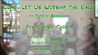 """""""Come, Let Us Worship the King"""" (Bradley) - Pax Christi (MN) Choirs"""