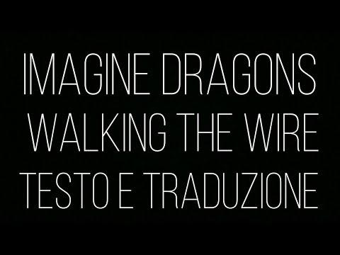 walking the wire - Imagine Dragons [testo e traduzione]
