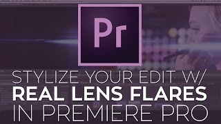Use FREE 4K Real Lens Flares to Stylize Your Edit in Adobe Premiere Pro