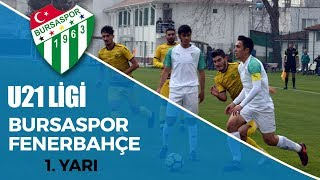 U21 Ligi: Bursaspor - Fenerbahçe 1. Yarı