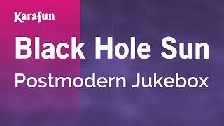 Karaoke Black Hole Sun Postmodern Jukebox