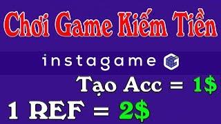 Tạo Acc Nhận 1$ Web Chơi Game Kiếm Tiền Instagame - LVT | Kiếm Tiền Online