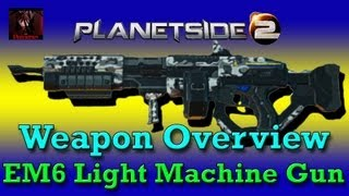 Planetside 2: Weapon Overview - EM6 (New Conglomerate Light Machine Gun)