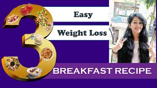 3 Breakfast Recipes For Weight Loss| Lockdown Breakfast Ideas | How to Lose Weight in Hindi
