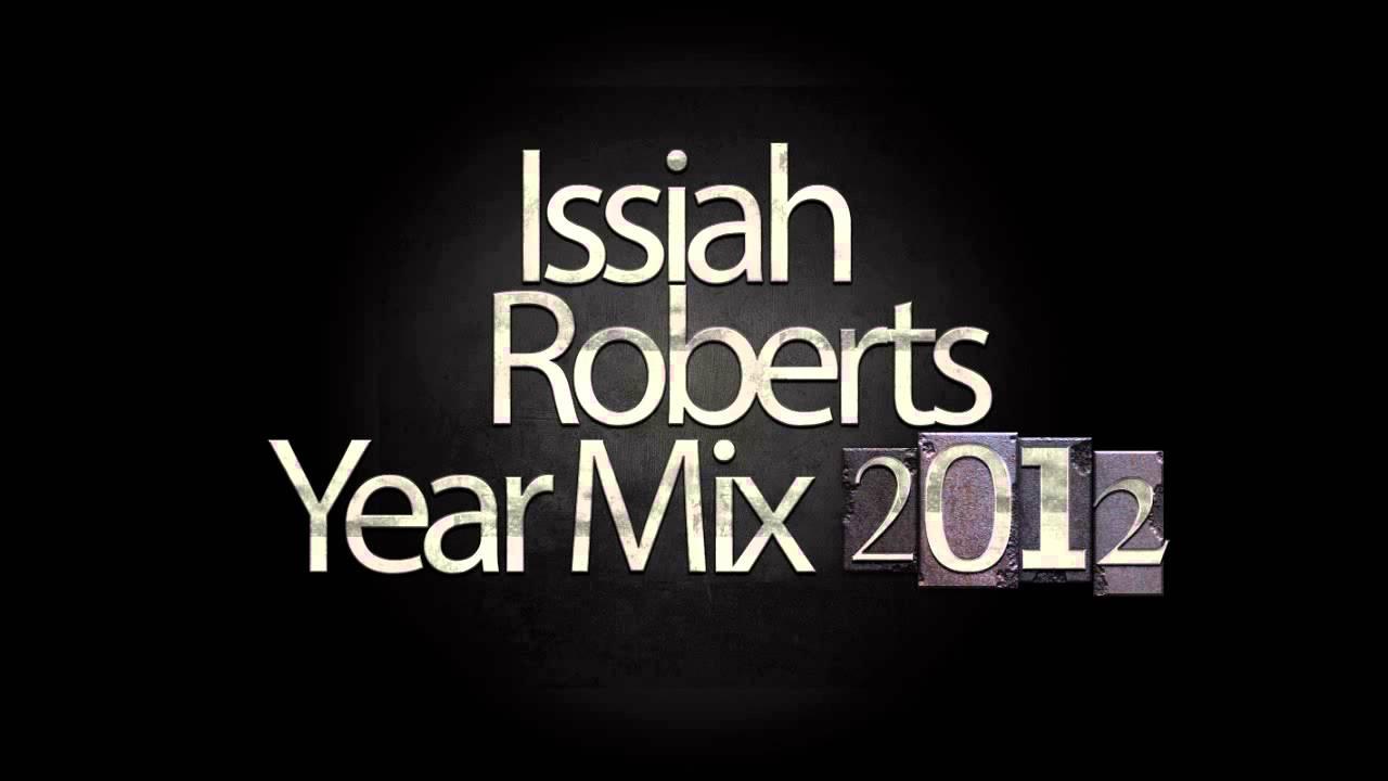 Issiah Roberts - Yearmix 2012