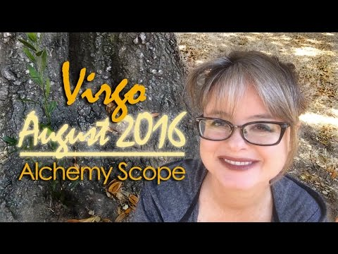 Virgo August 2016 | Alchemy Scope for Soul Evolution | Monthly Reading