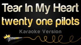 twenty one pilots - Tear In My Heart (Karaoke Version)