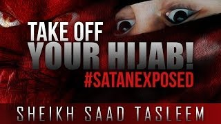 Take Off Your Hijab!? #SatanExposed ? by Sheikh Saad Tasleem ? TDR Production
