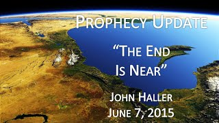 "2015 06 07 John Haller Prophecy Update ""The End is Near"""