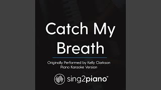 Catch My Breath Originally Performed By Kelly Clarkson Piano Karaoke Version