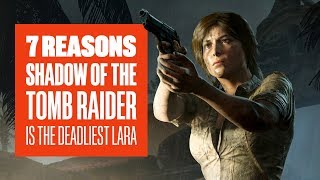 7 Ways Shadow of the Tomb Raider is the Deadliest Lara Yet: New Shadow of the Tomb Raider Gameplay