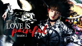 BTS FF [JUNGKOOK FF] -LOVE IS PAINFUL PT.4- (S2)