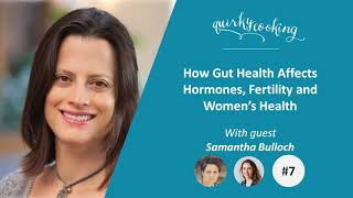 How Gut Health Affects Hormones, Fertility and Women's Health - A Quirky Journey Podcast #7
