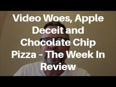 Video Woes, Apple Deceit and Chocolate Chip Pizza – The Week In Review