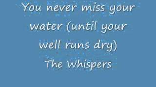 Watch Whispers You Never Miss Your Water til Your Well Runs Dry video