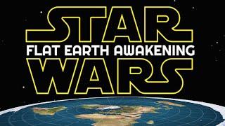 Star Wars: Flat Earth Awakening