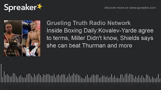 Inside Boxing Daily:Kovalev-Yarde agree to terms, Miller Didn't know, Shields says she can beat Thur