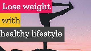 How to lose weight naturally with healthy lifestyle?