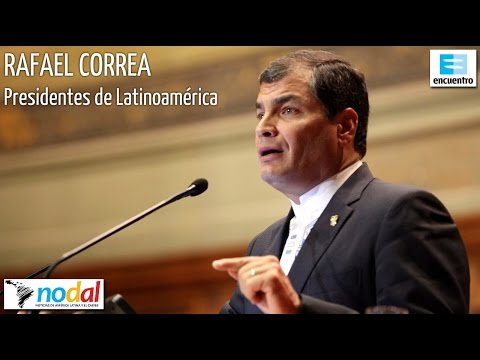Presidentes de Latinoamérica - Rafael Correa