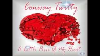 Watch Conway Twitty Little Piece Of My Heart video