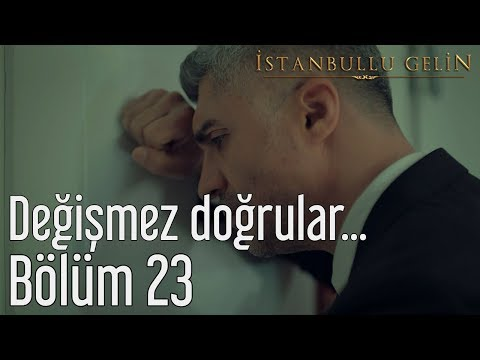 İstanbullu Gelin 23. Bölüm - Değişmez Doğrular...