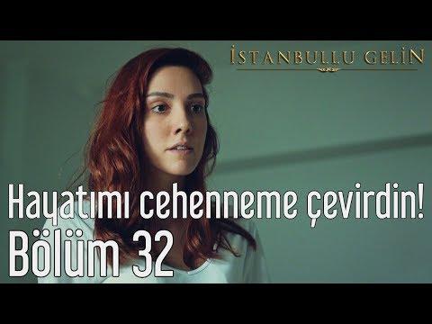 İstanbullu Gelin 32. Bölüm - Hayatımı Cehenneme Çevirdin!