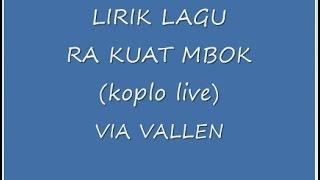 "LIRIK LAGU RA KUAT MBOK VIA VALLEN ""KOPLO LIVE"""