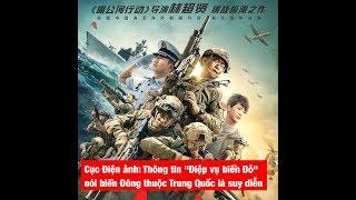 """""""Thông tin phim Điệp vụ biển Đỏ nói biển Đông thuộc Trung Quốc là suy diễn"""""""