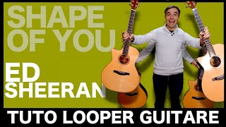 Ed Sheeran - Shape of You [LOOPER TUTO GUITARE]
