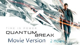 Quantum Break || Movie Edition || All Cutscenes || HD || Only 2 Hours