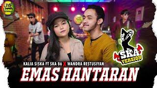 Download lagu EMAS HANTARAN - KALIA SISKA ft SKA86 x WANDRA | REGGAE SKA VERSION