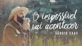 Sérgio Saas - O Impossível Vai Acontecer [ Clipe Oficial ]