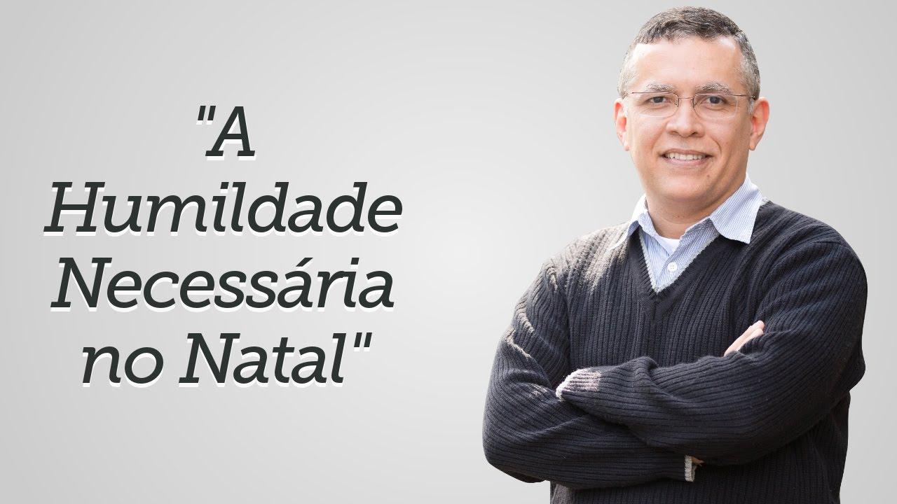 """""""A Humildade Necessária no Natal"""" - Daniel Santos"""
