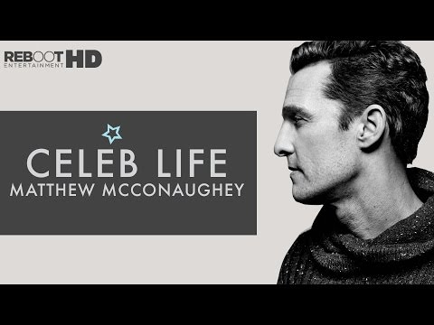 Celeb Life : Matthew McConaughey