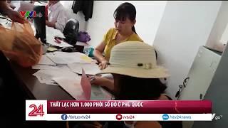 Truy tìm 1029 phôi sổ đỏ mất từ năm 2014 tại Phú Quốc - Tin Tức VTV24