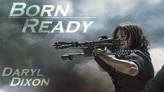 Daryl Dixon Tribute || Born Ready [TWD]