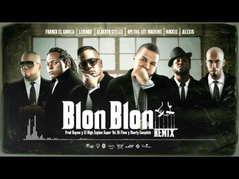 0 - Opi The Hit Machine Ft. Alberto Stylee, Franco El Gorila, Lennox, Mackie Y Alexis - Blon Blon (Remix)