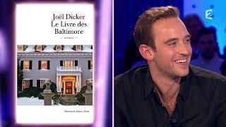 Joël Dicker On N 39 Est Pas Couché 10 Octobre 2015 Onpc