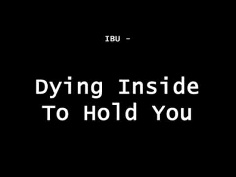 IBU - Dying Inside To Hold You