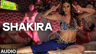 'Shakira' Full AUDIO Song | Welcome 2 Karachi | T-Series