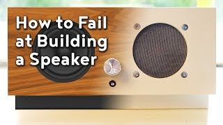 How to Fail (and Succeed) at Building a Speaker